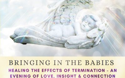 Bringing in the babies: Healing the effects of termination. An evening of healing, insight and connection